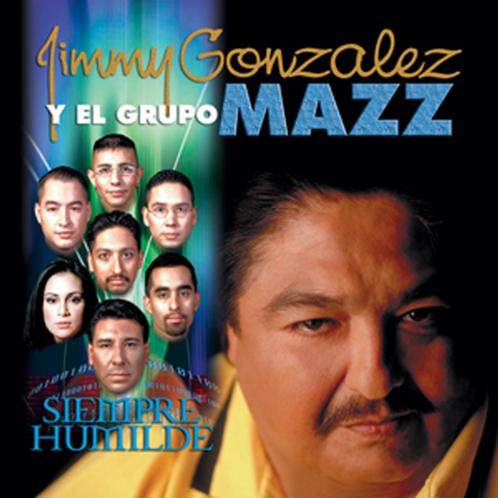 Jimmy Gonzalez y Grupo Mazz - Siempre Humilde