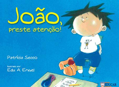 """Dica de Livro Infantil: """"João, Preste Atenção!"""", de Patrícia Secco"""