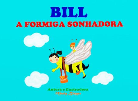 """Dica de Livro Infantil: """"Bill - A Formiga Sonhadora"""", de Marly Bisppo"""