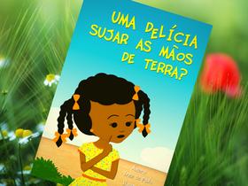 """Dica de Livro Infantil: """"Uma Delícia Sujar as Mãos de Terra?"""", de Inez de Paula"""