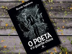 """Dica de Livro: """"O Poeta e o guarda-chuva"""", de Ricardo Tagliaferro"""