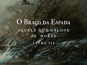 """Dica de Livro: """"O Braço da Espada, Aquele que Galgou ao Norte – Livro III"""", de Zeca Lima"""