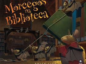 """Dica de Livro Infantil: """"Morcegos na Biblioteca"""", de Brian Lies"""