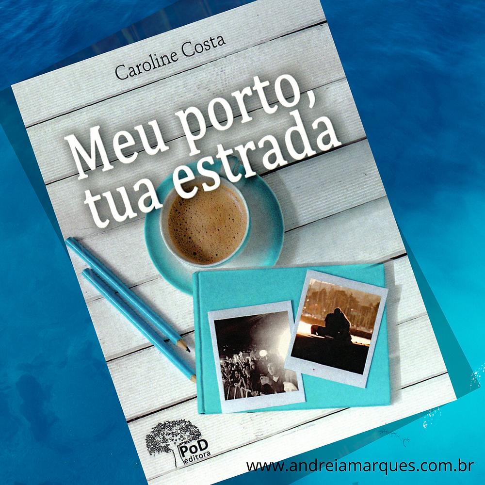 Livro Meu Porto Tua Estrada Caroline Costa Andreia Marques
