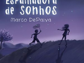 """Dica de Livro Infantil: """"A Grande Espalhadora de Sonhos"""", de Marco DePaiva"""