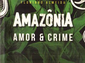 """Dica de Livro: """"Amazônia - Amor & Crime"""", de Floriano Almeida"""