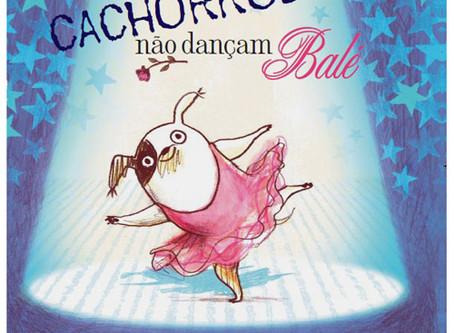 """Dica de livro Infantil: """"Cachorros Não Dançam Balé"""", de Anna Kemp"""