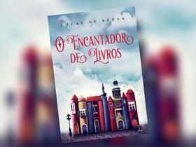 """Dica de Livro: """"O Encantador de Livros"""", de Lucas de Sousa"""