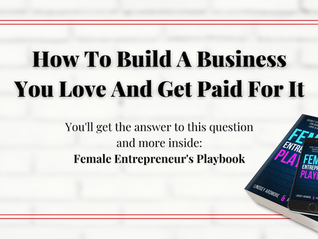 How To Build A Business You Love & Get Paid For It