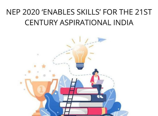 NEP 2020 'ENABLES SKILLS' FOR THE 21ST CENTURY ASPIRATIONAL INDIA