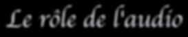 Le_rôle_de_l'audio.png