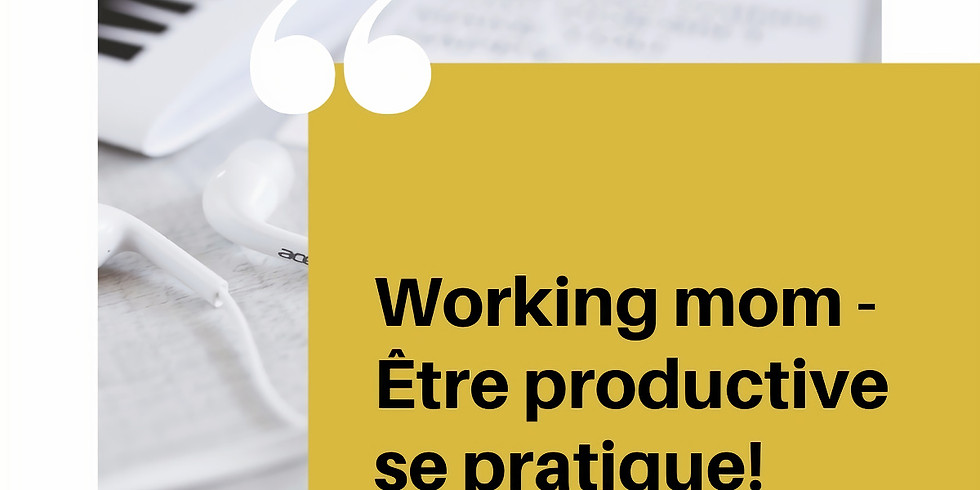 ATELIER : Working Mom - Être Productive se pratique!