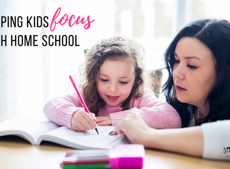 Helping Kids Focus During Home School