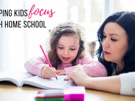 Helping Kids Focus During Home School