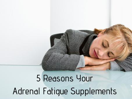 5 Reasons Why Your Adrenal Supplements Aren't Working