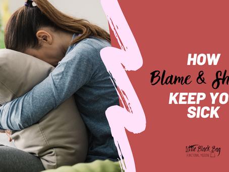 How Blame and Shame Keep You Sick