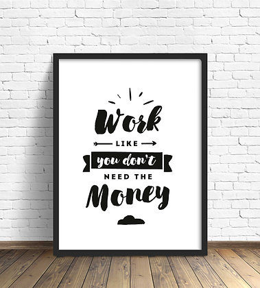 Work like you dont need the money / Desde 25.000