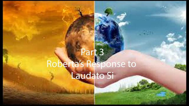 Part 3 Roberta's Response to Laudato Si