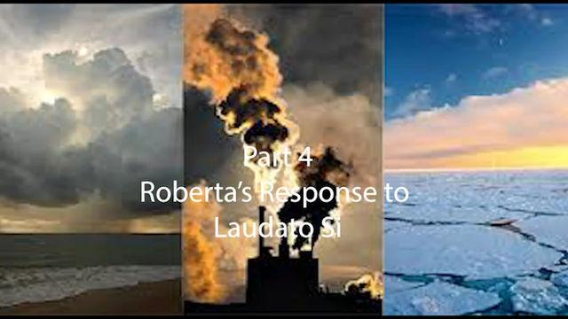 Part 4 of Roberta's Response to Laudato Si