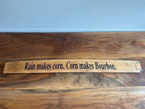 Rain makes corn.Corn makes Bourbon