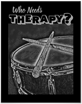 black and gray drummer poster with snare drum and crossed drumsticks and caption who needs therapy
