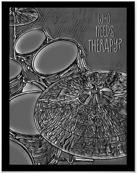 beautiful black and gray drummer poster with snare drum bass drum toms and cymbals with caption who needs therapy