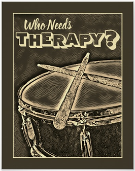 drummer poster with snare drum and crossed drumsticks and caption who needs therapy