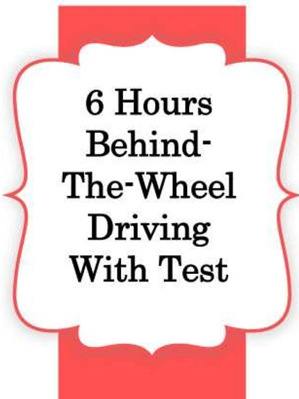 6hrs Behind the Wheel Instruction + Test