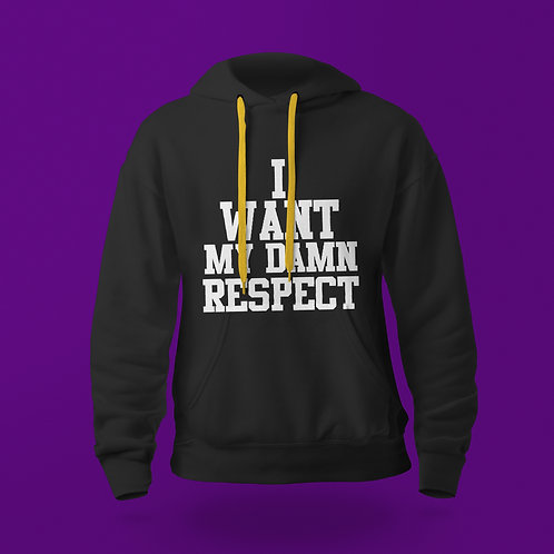 I Want my Damn Respect Hoodie