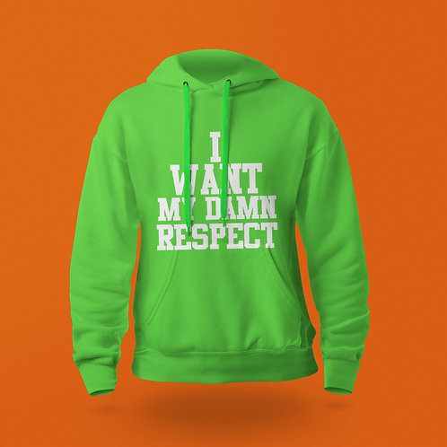 I Want my Damn Respect Hoodie Lime Green
