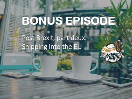 Bonus Episode: Post Brexit, part deux. Shipping into the EU