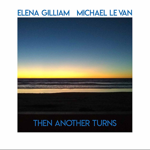 Elena Gilliam and Michael Le Van: Then Another Turns (2019)