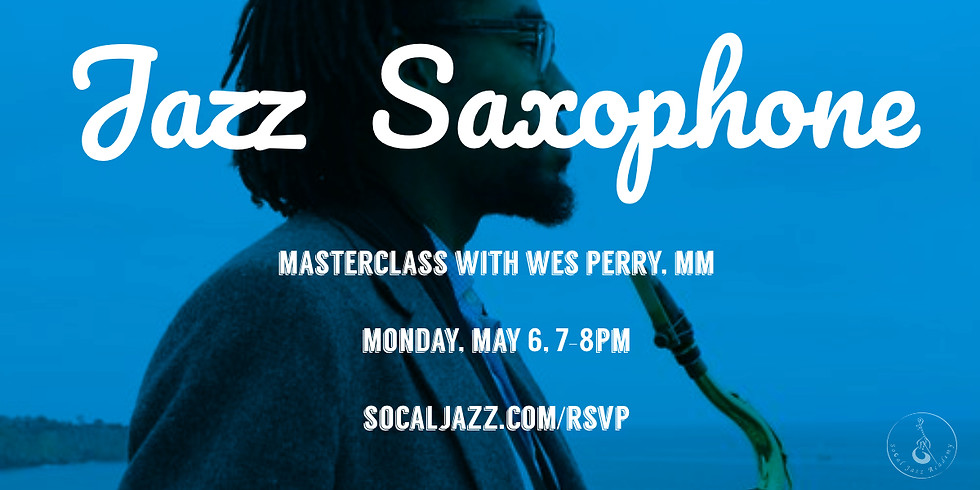 Jazz Masterclass Series: Jazz Saxophone with Wes Perry, MM