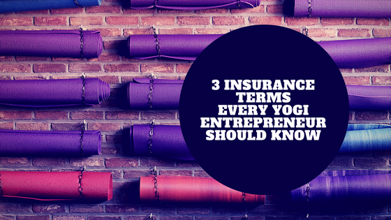 3 Insurance Terms Every Yogi Entrepreneur Should Know