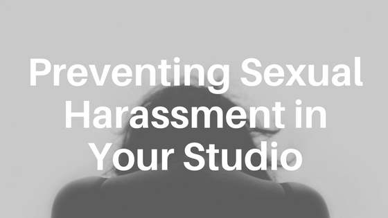 Preventing Sexual Harassment in Your Studio