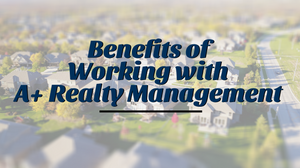 The Benefits of Working with A+ Realty Management