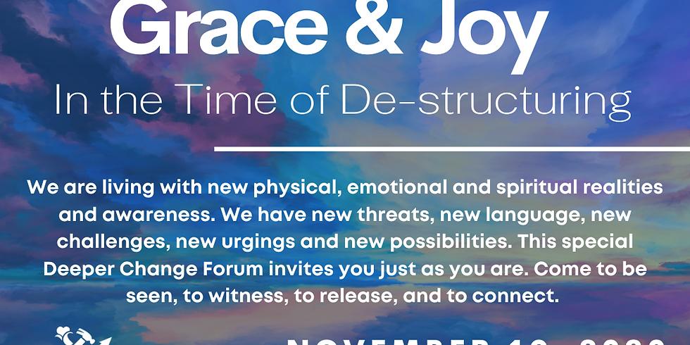 DEEPER CHANGE FORUM: Grace & Joy in the Time of De-structuring