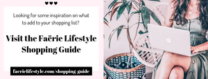 Visit the Faërie Lifestyle Shopping Guide