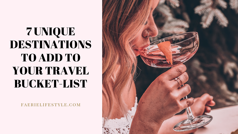 7 Unique Destinations to Add to Your Travel Bucket List 7 Unique Destinations to Add to Your Travel Bucket List
