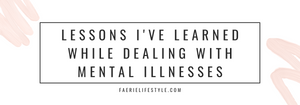 lessons I've learned while dealing with my mental illnesses