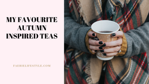 My Favourite Autumn Inspired Teas