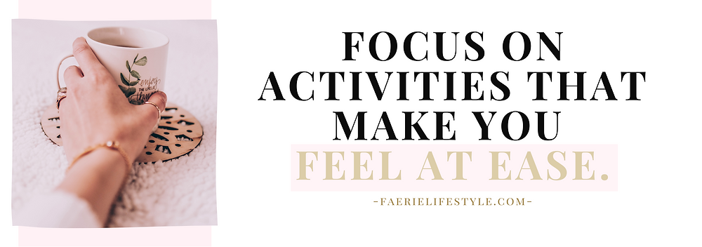 Focus on activities that make you feel at ease