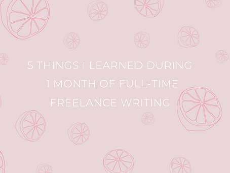 5 Things I Learned During 1 Month of Full-Time Freelance Writing