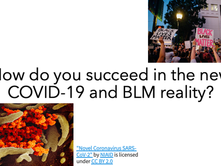 How will COVID-19 and BLM impact business and society? How do you succeed in the new reality?