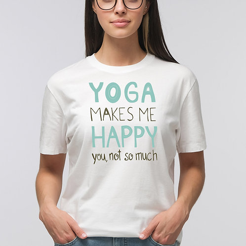 Yoga Makes Me Happy  You Not So Much