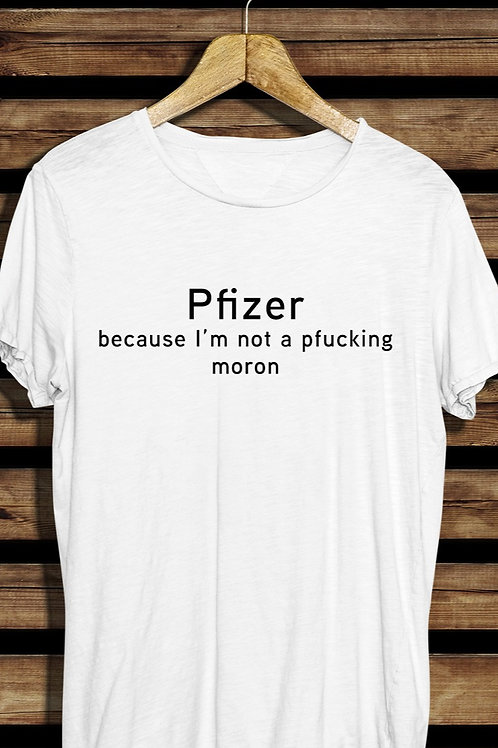 Pfizer Because I'm Not a Pfucking Moron (The  Cure Collection)