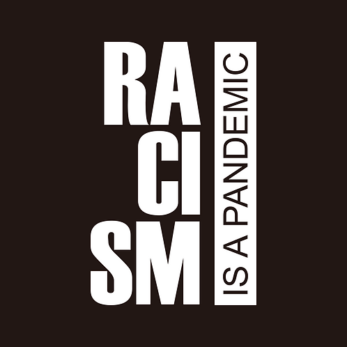 RACISM is a Pandemic (Big and Tall)