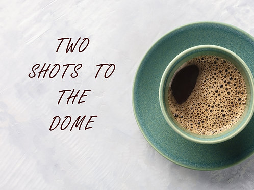 Two shots to the dome
