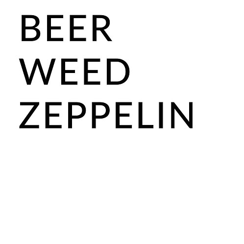 BEER WEED ZEPPELIN (Big and Tall)