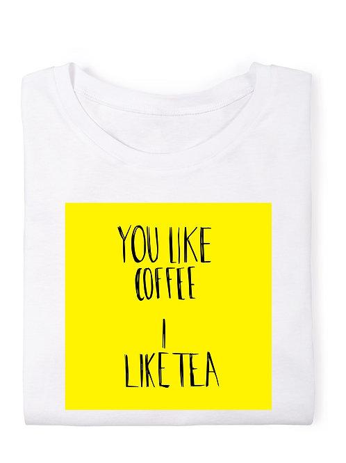You Like Coffee     I Like Tea